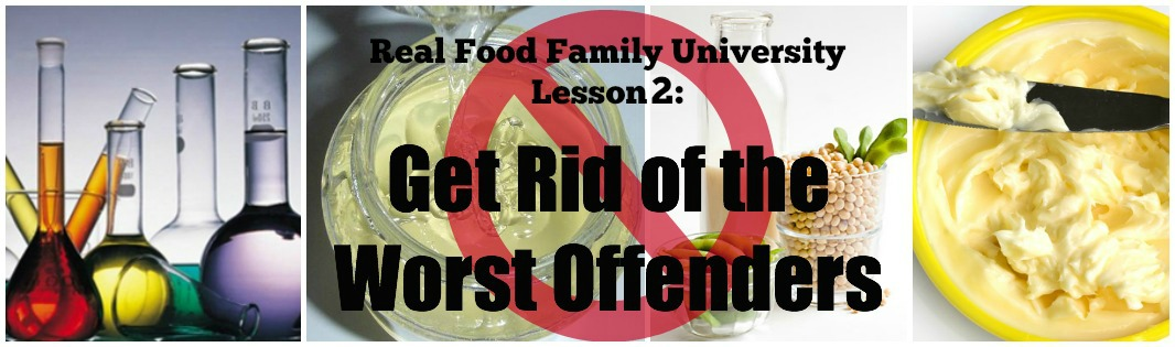 Real Food Family University Lesson 2: Get Rid of The WORST OFFENDERS