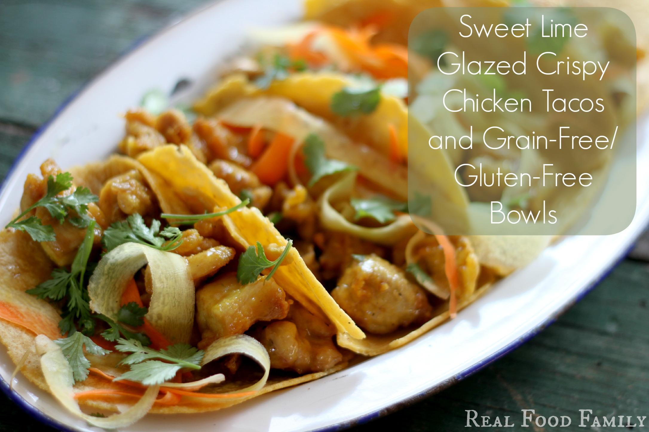 Sweet Lime Glazed Crispy Chicken Tacos + Grain Free Bowls