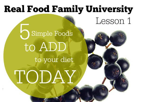 Real Food Family University Lesson 1: 5 Simple Foods to ADD Today