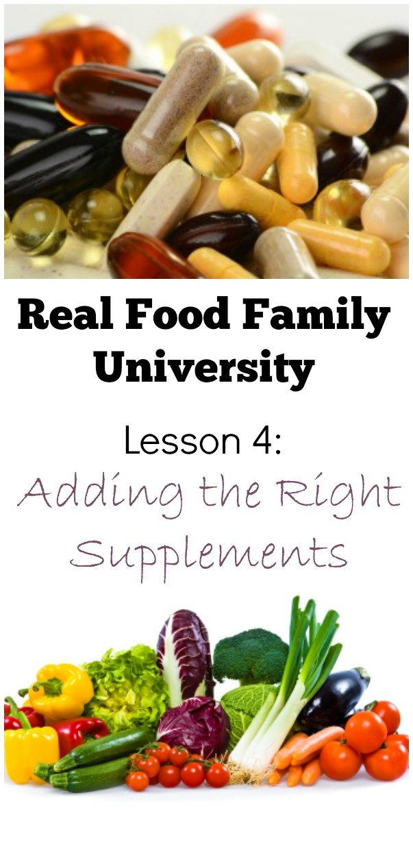 Real Food Family University Lesson 4: Adding The Right Supplements
